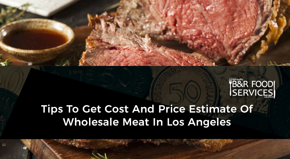 Tips To Get Cost And Price Estimate Of Wholesale Meat In Los